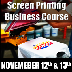 Complete Screen Printing Business Course (November 12th -13th) screen printing class, business, terry combs